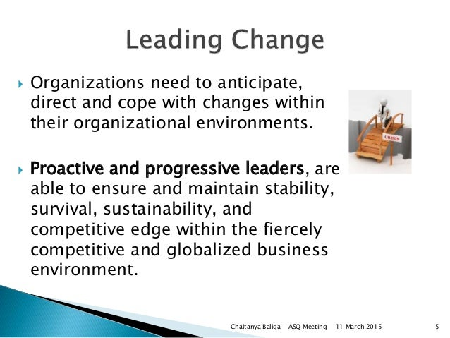  Organizations need to anticipate, direct and cope with changes within their organizational environments.  Proactive and...