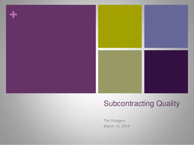 +  Subcontracting Quality Tim Rodgers March 18, 2014