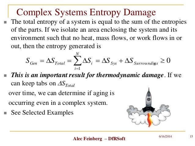 Alec Feinberg – DfRSoft Complex Systems Entropy Damage  The total entropy of a system is equal to the sum of the entropie...
