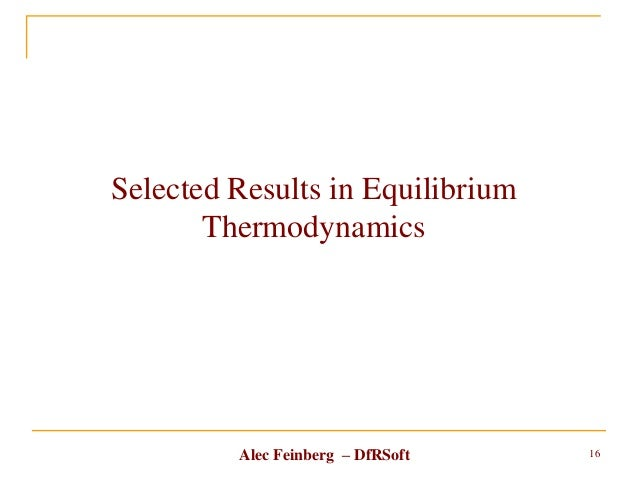 Alec Feinberg – DfRSoft Selected Results in Equilibrium Thermodynamics 16