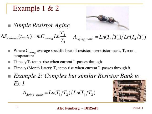 Alec Feinberg – DfRSoft Example 1 & 2  Simple Resistor Aging  Where Cp-Avg average specific heat of resistor, m=resistor...