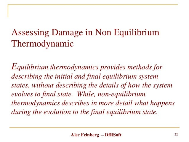 Alec Feinberg – DfRSoft Assessing Damage in Non Equilibrium Thermodynamic Equilibrium thermodynamics provides methods for ...