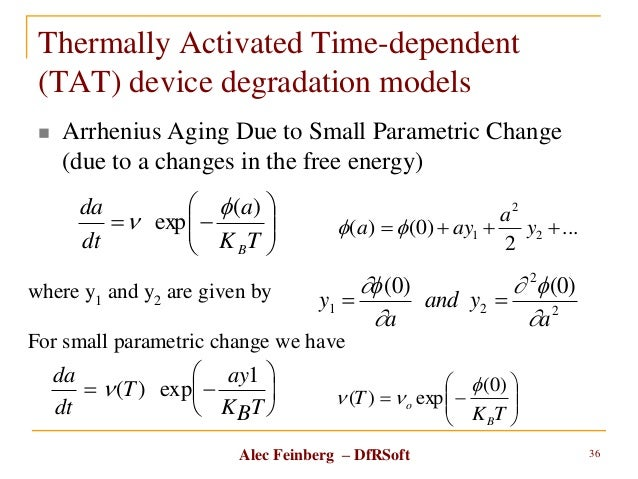 Alec Feinberg – DfRSoft Thermally Activated Time-dependent (TAT) device degradation models  Arrhenius Aging Due to Small ...