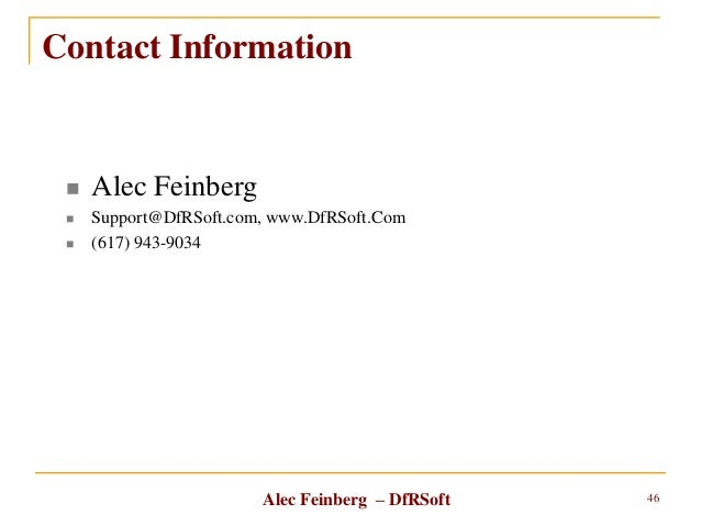 Alec Feinberg – DfRSoft Contact Information  Alec Feinberg  Support@DfRSoft.com, www.DfRSoft.Com  (617) 943-9034 46