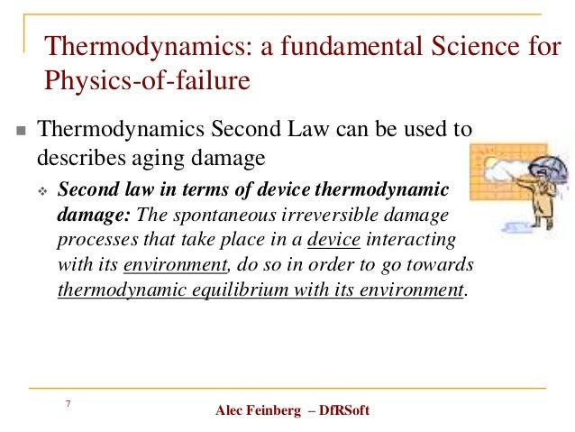Alec Feinberg – DfRSoft Thermodynamics: a fundamental Science for Physics-of-failure  Thermodynamics Second Law can be us...