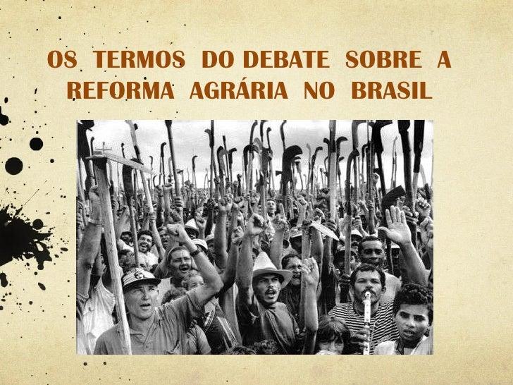 OS  TERMOS  DO DEBATE  SOBRE  A REFORMA  AGRÁRIA  NO  BRASIL