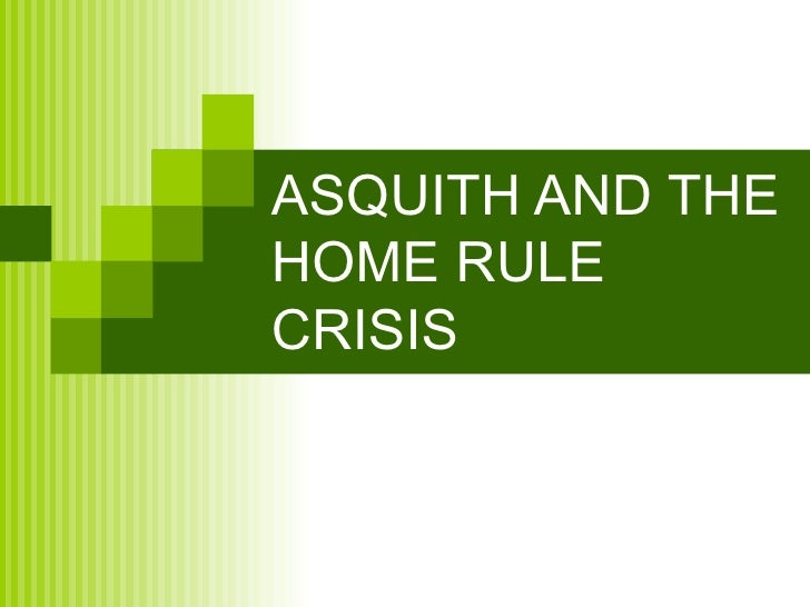 ASQUITH AND THE HOME RULE CRISIS