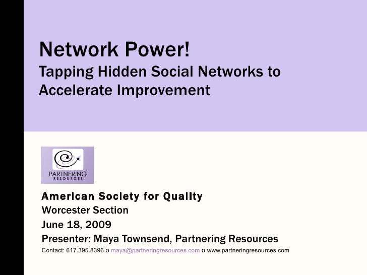 Network Power! Tapping Hidden Social Networks to Accelerate Improvement American Society for Quality Worcester Section Jun...