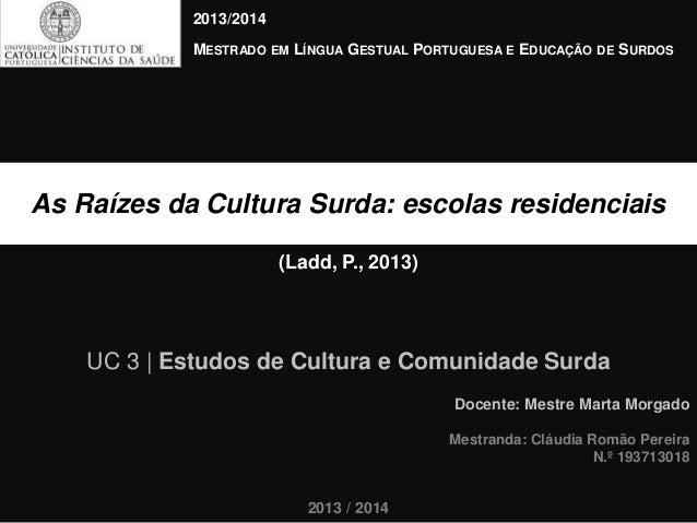 (Ladd, P., 2013) As Raízes da Cultura Surda: escolas residenciais Docente: Mestre Marta Morgado Mestranda: Cláudia Romão P...