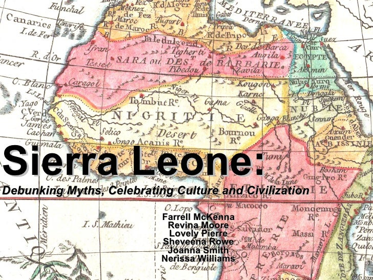 Sierra Leone: Debunking Myths, Celebrating Culture and Civilization Farrell McKenna Revina Moore Lovely Pierre Sheveena Ro...