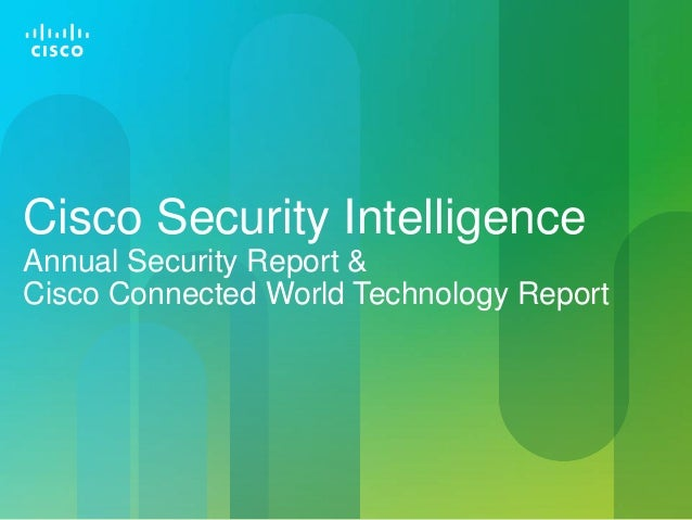 Cisco Security IntelligenceAnnual Security Report &Cisco Connected World Technology Report