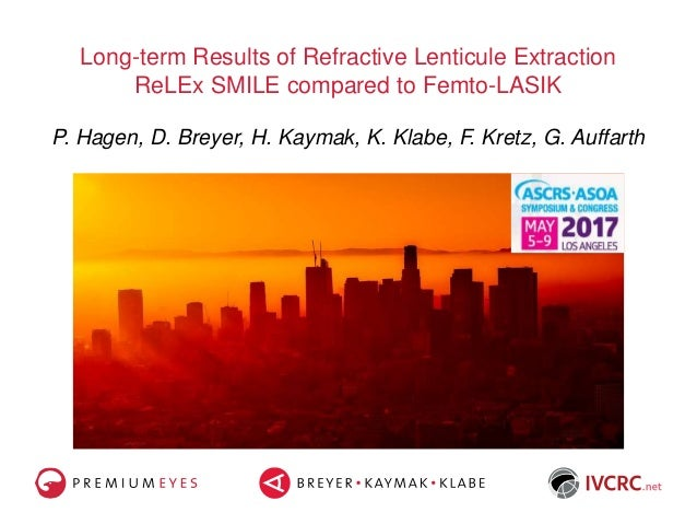 Long-term Results of Refractive Lenticule Extraction ReLEx SMILE compared to Femto-LASIK P. Hagen, D. Breyer, H. Kaymak, K...