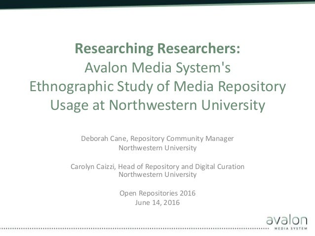 Researching Researchers: Avalon Media System's Ethnographic Study of Media Repository Usage at Northwestern University Deb...