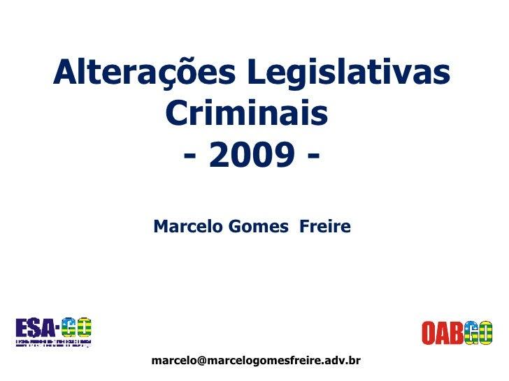 Alterações Legislativas Criminais  - 2009 - Marcelo Gomes  Freire [email_address]
