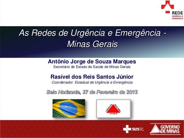 As Redes de Urgência e Emergência -           Minas Gerais       Antônio Jorge de Souza Marques        Secretário de Estad...