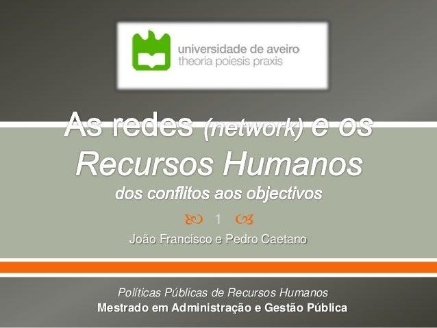   1    João Francisco e Pedro Caetano  Políticas Públicas de Recursos Humanos Mestrado em Administração e Gestão Pública