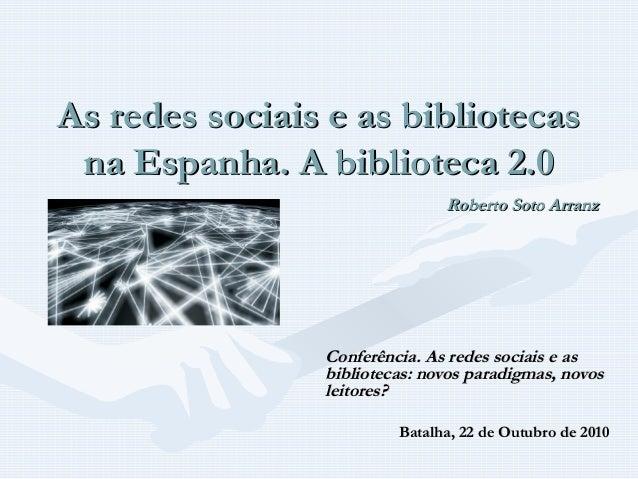 As redes sociais e as bibliotecasAs redes sociais e as bibliotecas na Espanha. A biblioteca 2.0na Espanha. A biblioteca 2....