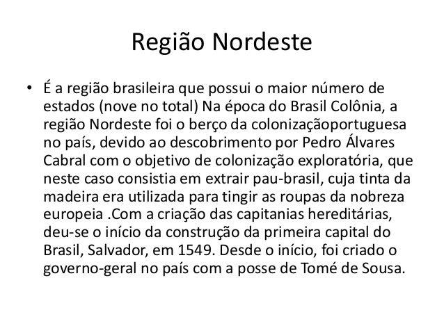 Região Nordeste • É a região brasileira que possui o maior número de estados (nove no total) Na época do Brasil Colônia, a...