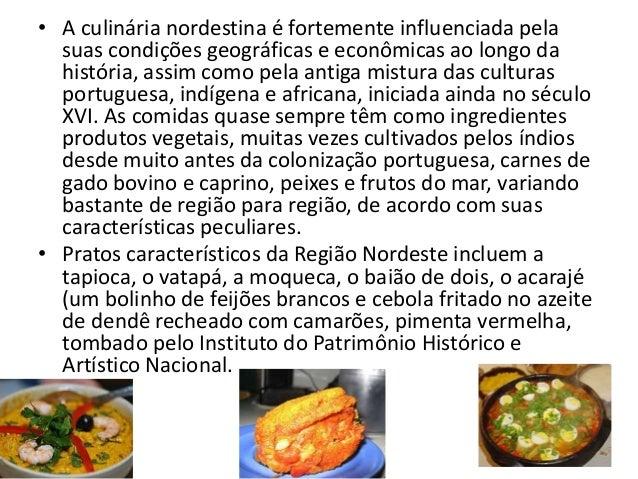 • A culinária nordestina é fortemente influenciada pela suas condições geográficas e econômicas ao longo da história, assi...