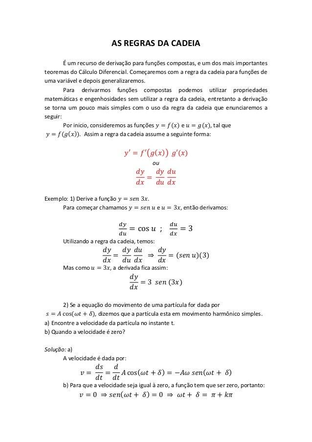 AS REGRAS DA CADEIA        É um recurso de derivação para funções compostas, e um dos mais importantesteoremas do Cálculo ...