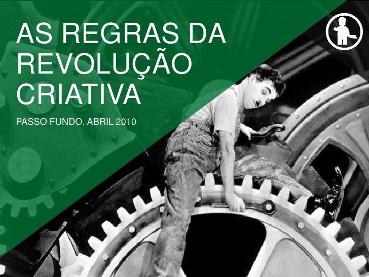 AS REGRAS DA REVOLUÇÃO CRIATIVA PASSO FUNDO, ABRIL 2010