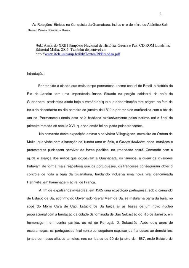 1 As Relações Étnicas na Conquista da Guanabara: índios e o domínio do Atlântico Sul. Renato Pereira Brandão – Unesa  Ref....
