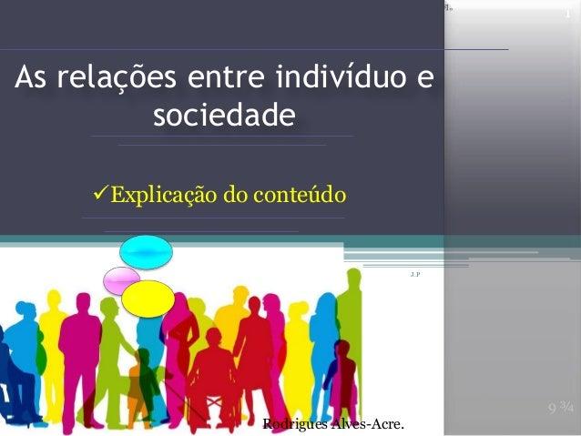 """As relações entre indivíduo esociedadeRodrigues Alves-Acre.Explicação do conteúdo9 ¾""""Issovaialémdoqueeuimaginei""""Dumbledor..."""