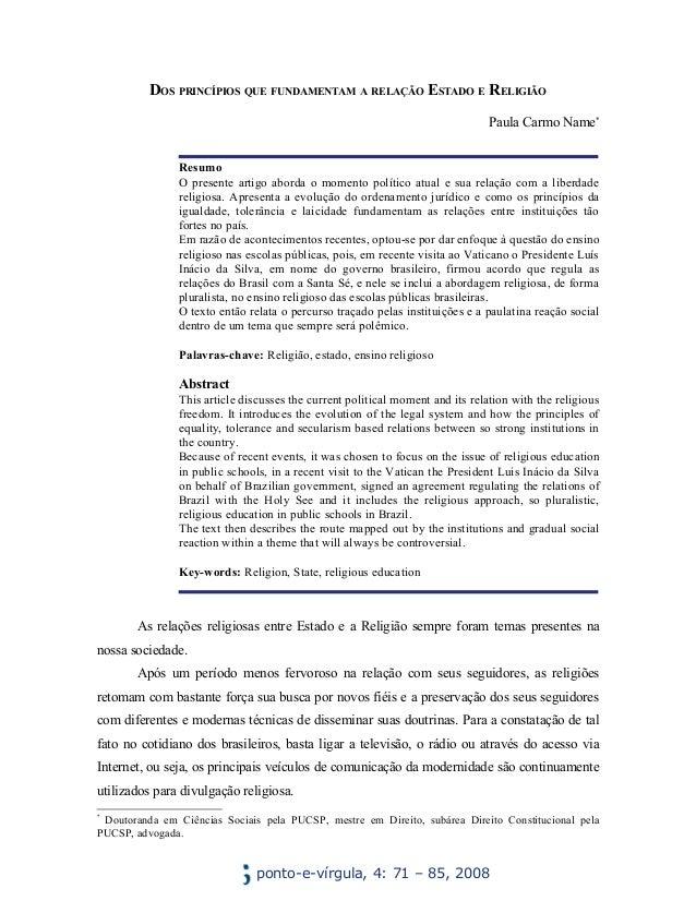 DOS PRINCÍPIOS QUE FUNDAMENTAM A RELAÇÃO ESTADO E RELIGIÃO Paula Carmo Name* Resumo O presente artigo aborda o momento pol...