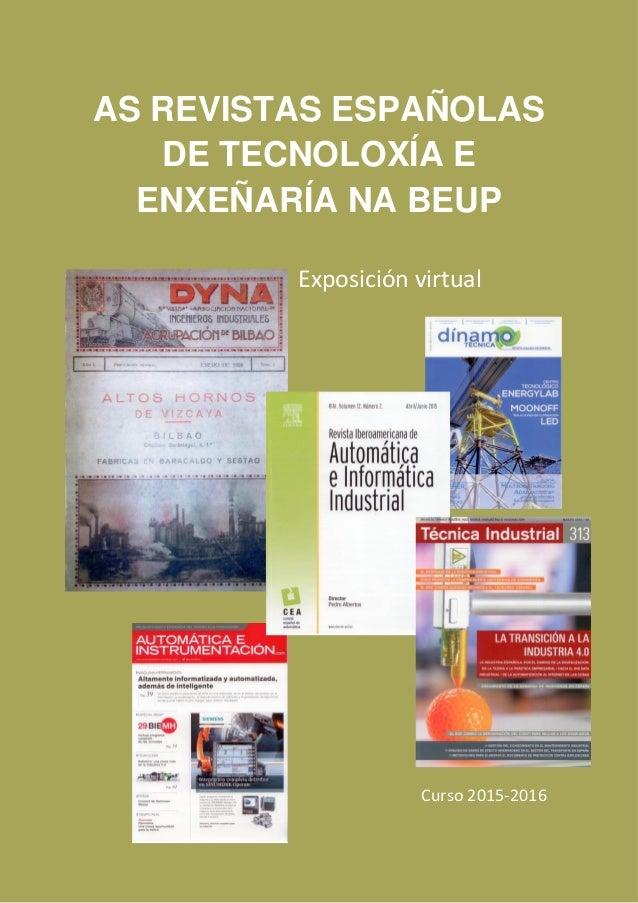AS REVISTAS ESPAÑOLAS DE TECNOLOXÍA E ENXEÑARÍA NA BEUP Exposición virtual Curso 2015-2016