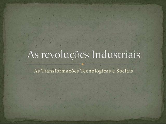 As Transformações Tecnológicas e Sociais