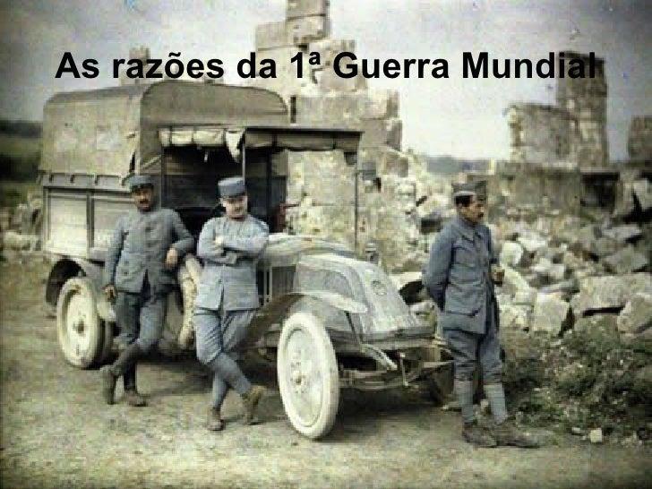 As razões da 1ª Guerra   Mundial