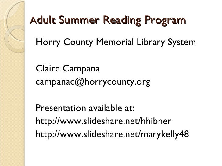 A dult Summer Reading Program <ul><li>Horry County Memorial Library System </li></ul><ul><li>Claire Campana </li></ul><ul>...