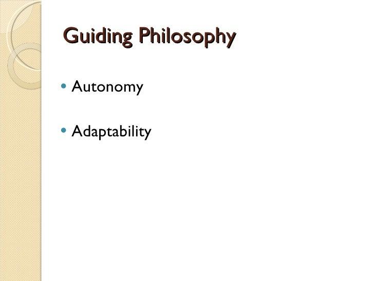 Guiding Philosophy <ul><li>Autonomy </li></ul><ul><li>Adaptability </li></ul>