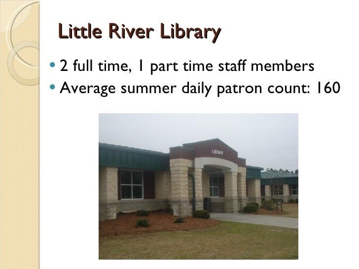 Little River Library <ul><li>2 full time, 1 part time staff members </li></ul><ul><li>Average summer daily patron count: 1...