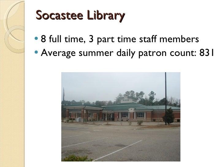 Socastee Library <ul><li>8 full time, 3 part time staff members  </li></ul><ul><li>Average summer daily patron count: 831 ...