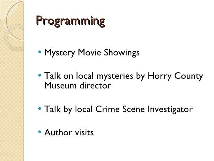 Programming <ul><li>Mystery Movie Showings </li></ul><ul><li>Talk on local mysteries by Horry County Museum director </li>...