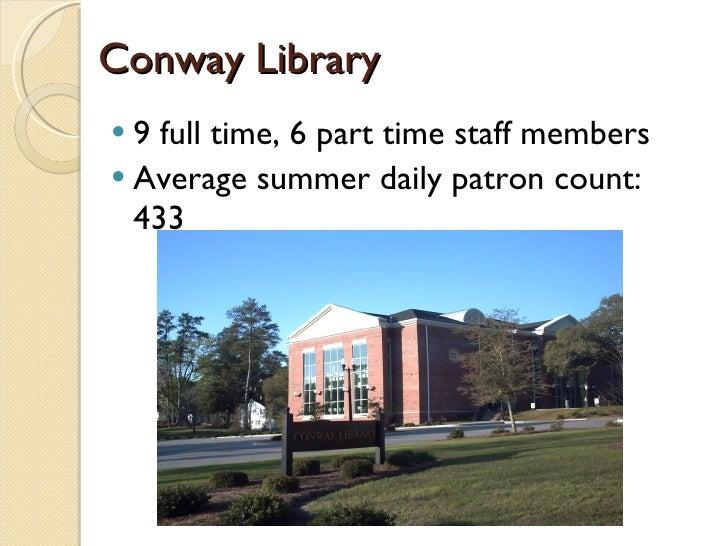 Conway Library <ul><li>9 full time, 6 part time staff members </li></ul><ul><li>Average summer daily patron count: 433 </l...