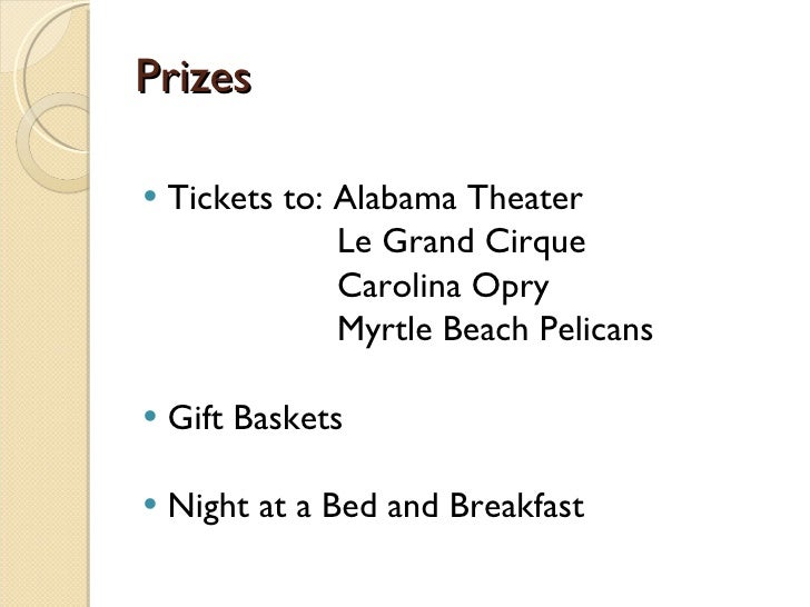 Prizes <ul><li>Tickets to: Alabama Theater  </li></ul><ul><li>  Le Grand Cirque  </li></ul><ul><li>  Carolina Opry  </li><...