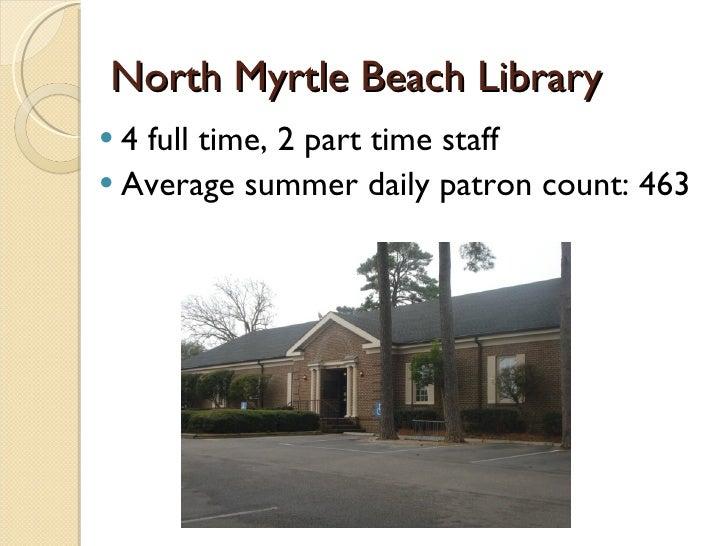 North Myrtle Beach Library <ul><li>4 full time, 2 part time staff </li></ul><ul><li>Average summer daily patron count: 463...