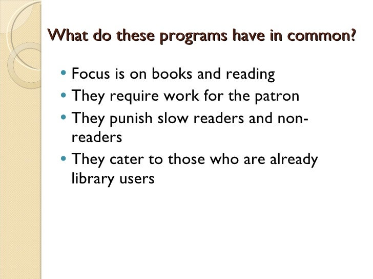 What do these programs have in common? <ul><li>Focus is on books and reading </li></ul><ul><li>They require work for the p...
