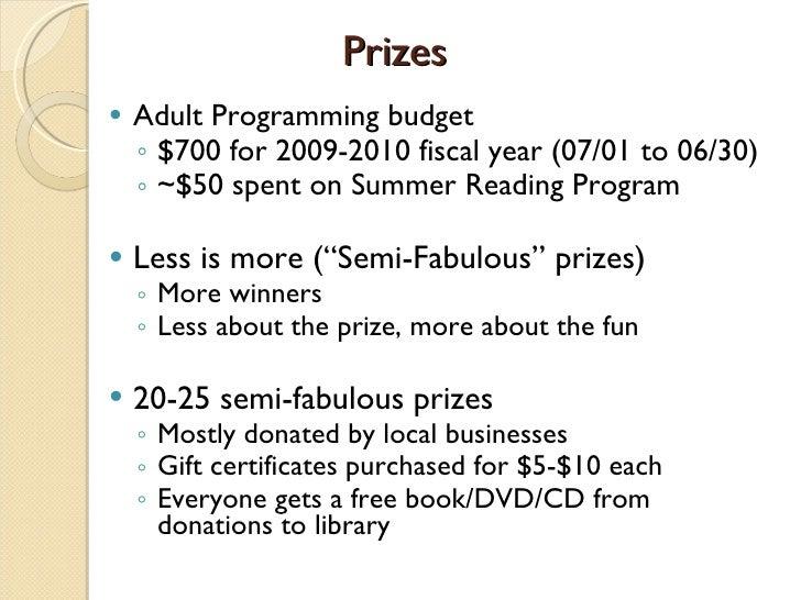 Prizes <ul><li>Adult Programming budget  </li></ul><ul><ul><li>$700 for 2009-2010 fiscal year (07/01 to 06/30) </li></ul><...