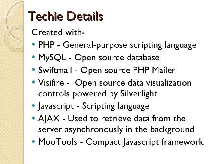 Techie Details <ul><li>Created with- </li></ul><ul><li>PHP - General-purpose scripting language  </li></ul><ul><li>MySQL -...