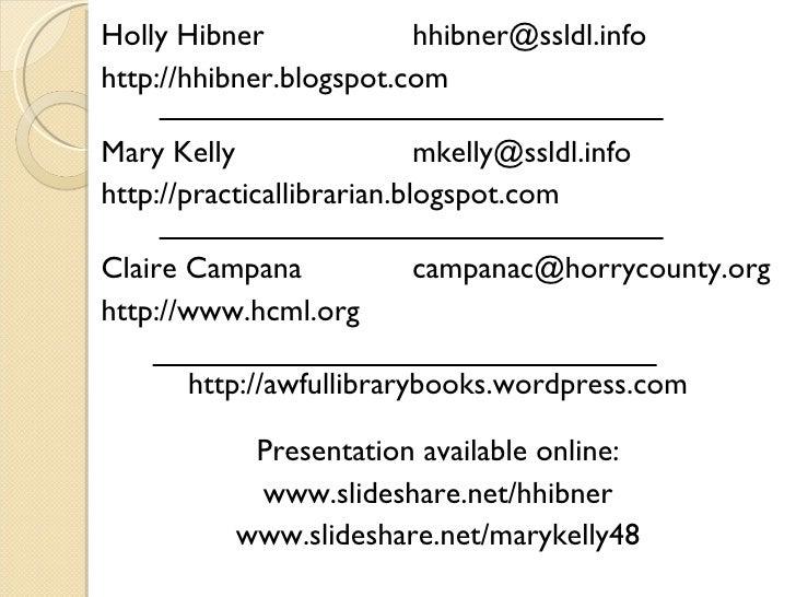 <ul><li>Holly Hibner  [email_address] </li></ul><ul><li>http://hhibner.blogspot.com </li></ul><ul><li>Mary Kelly  [email_a...