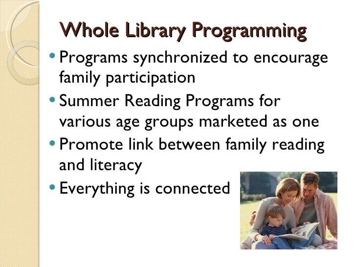 Whole Library Programming <ul><li>Programs synchronized to encourage family participation </li></ul><ul><li>Summer Reading...