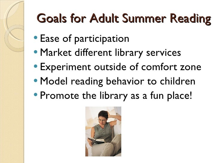 Goals for Adult Summer Reading <ul><li>Ease of participation </li></ul><ul><li>Market different library services </li></ul...