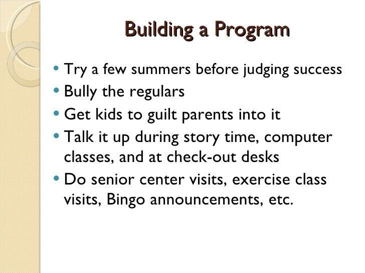 Building a Program <ul><ul><li>Try a few summers before judging success </li></ul></ul><ul><li>Bully the regulars </li></u...