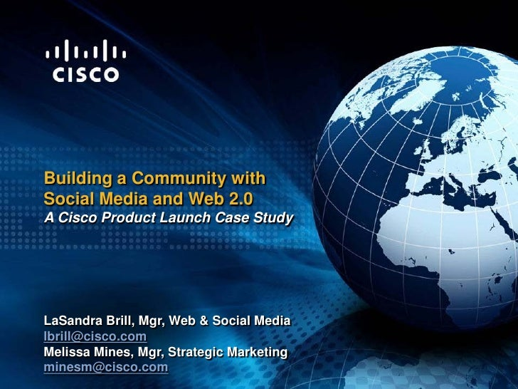 Building a Community with  Social Media and Web 2.0  A Cisco Product Launch Case Study LaSandra Brill, Mgr, SP Central Mar...