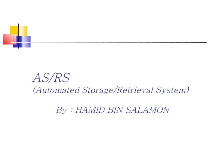 AS/RS (Automated Storage/Retrieval System) By : HAMID BIN SALAMON