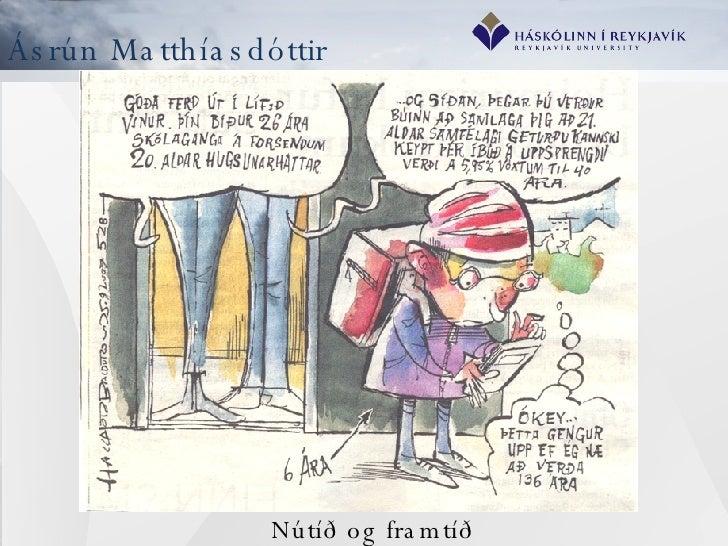 Ásrún Matthíasdóttir <ul><li>Nútíð og framtíð </li></ul>