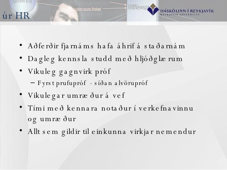 úr HR <ul><li>Aðferðir fjarnáms hafa áhrif á staðarnám </li></ul><ul><li>Dagleg kennsla studd með hljóðglærum </li></ul><u...